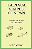 La Pesca Simple con Pan: ¿El Verdadero Secreto? ¡La Experiencia! (La Pesca de Lelio)