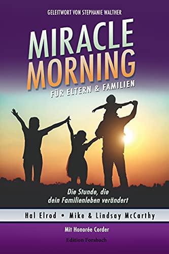 Miracle Morning für Eltern & Familien: Die Stunde, die dein Familienleben verändert