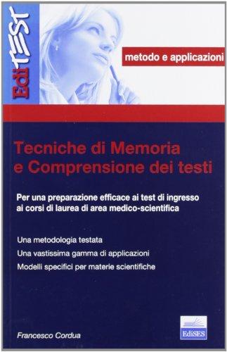 Tecniche di memoria e comprensione dei testi. Per una preparazione efficace ai test di ingresso ai corsi di laurea di area medico-scientifica