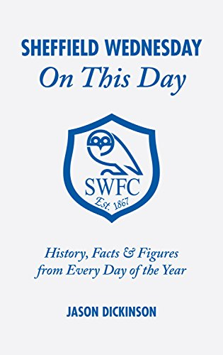 Sheffield Wednesday On This Day: History, Facts and Figures from Every Day of the Year