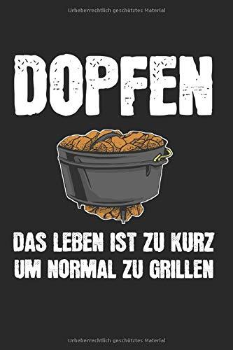 Dopfen Das Leben Ist Zu Kurz Um Normal Zu Grillen: Dutch Oven & Dopfen Notizbuch 6'x9' Grillmeister Geschenk für Feuertopf & BBQ Grill