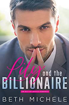 Lily and the Billionaire: A Sexy Billionaire Love Story by [Beth Michele]