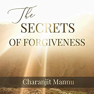 The Secrets of Forgiveness: How to Forgive the Unforgivable                   By:                                                                                                                                 Charanjit Singh Mannu                               Narrated by:                                                                                                                                 Merrick Pearce,                                                                                        Bill Franchuk                      Length: 4 hrs and 35 mins     Not rated yet     Overall 0.0