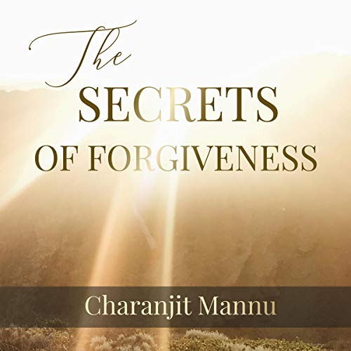 The Secrets of Forgiveness: How to Forgive the Unforgivable audiobook cover art