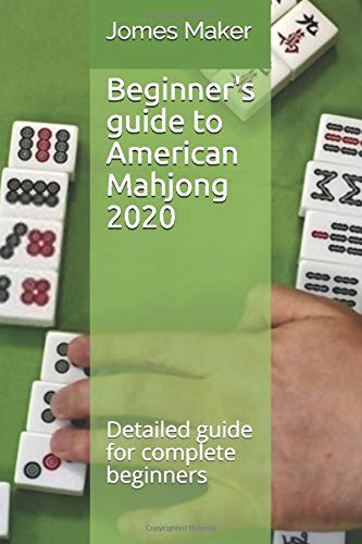 Beginner's guide to American Mahjong 2020: Detailed guide for complete beginners
