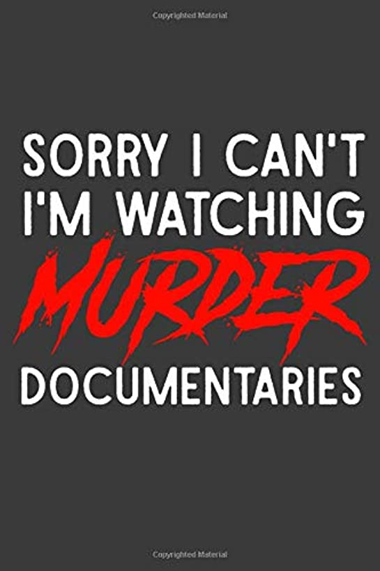 Sorry I Can't I'm Watching Murder Documentaries: A Notebook for the Busy True Crime Fan