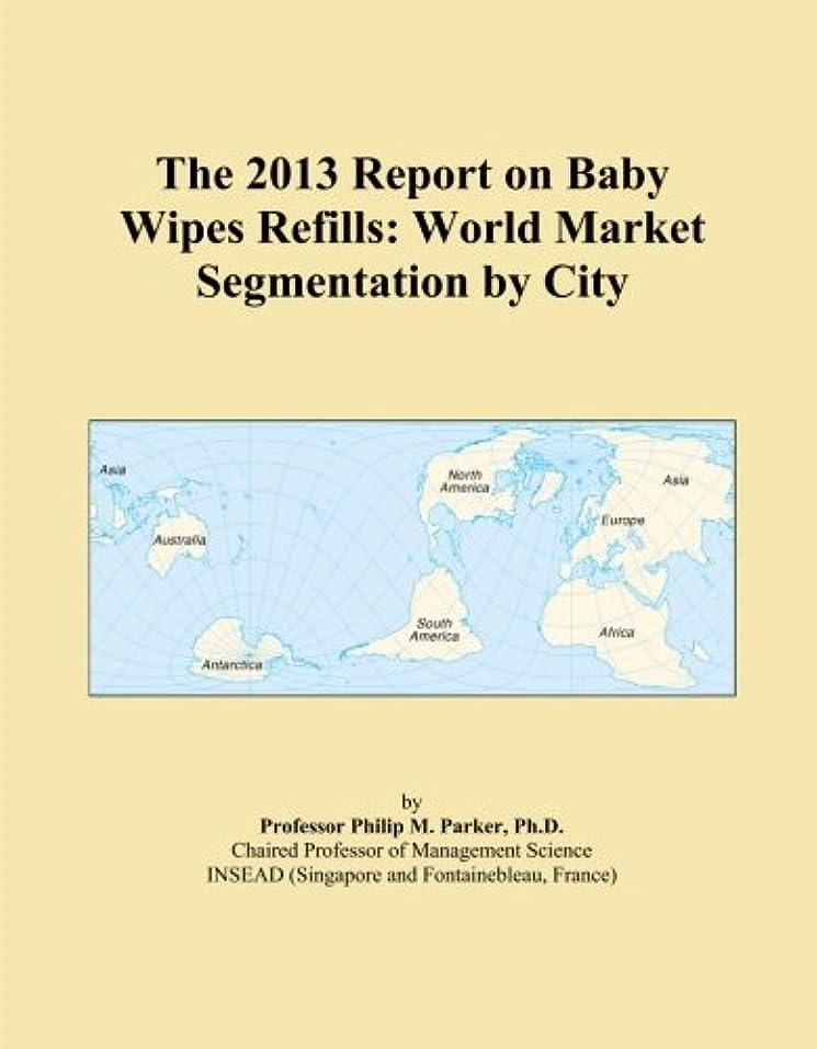 苦く罰するThe 2013 Report on Baby Wipes Refills: World Market Segmentation by City