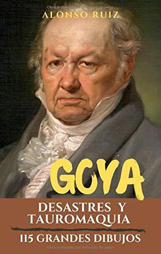 Goya, Desastres y Tauromaquia: 115 grandes dibujos. Colección de grabados los desastres de la guerra. (Grabados de Goya, obras completas)