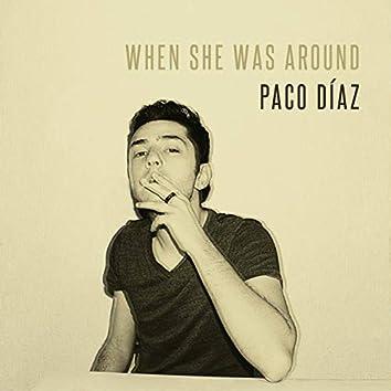 When She Was Around