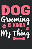 Dog Grooming Is Kinda My Thing: 6' x 9' Inches Notebook With 130 Lined Pages Book for Pet and Dog / Appointment Log Boog for Salon