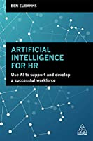 Artificial Intelligence for HR: Use AI to Support and Develop a Successful Workforce
