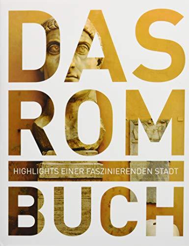Das Rom Buch: Highlights einer faszinierenden Stadt (KUNTH Das ... Buch. Highlights einer faszinierenden Stadt)