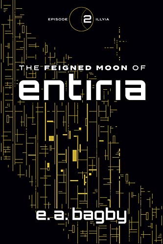 Illyia (The Feigned Moon of Entiria Epic Serial Book 2) by [E.A. Bagby]