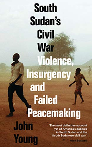 South Sudan's Civil War: Violence, Insurgency and Failed Peacemakingの詳細を見る