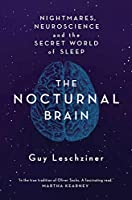 The Nocturnal Brain: Nightmares, Neuroscience and the Secret World of Sleep