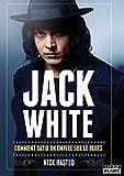 Jack White Comment bâtir un empire sur le Blues (Camion Blanc) (French Edition)