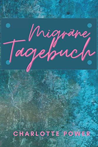 """Migräne Tagebuch: Schmerztagebuch zum Ankreuzen, Ausfüllen und Dokumentieren bei Migräne und Kopfschmerzen, 120 Seiten, 6\"""" x 9\"""" (ca. DIN-A5) mit Jahresübersicht"""