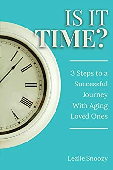 Is It Time?: 3 Steps to a Successful Journey With Aging Loved Ones by [Lezlie Snoozy]