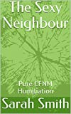 The Sexy Neighbour: Pure CFNM Humiliation (English Edition)