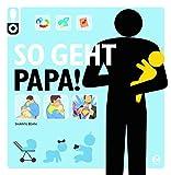 So geht Papa!: Das ultimative Anleitungsbuch (So geht das!)