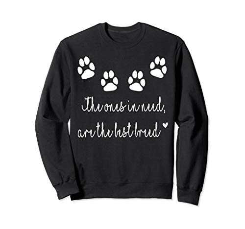 The Ones In Need, Are The Best Breed. Pet Lovers Sweatshirt