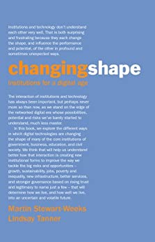 Changing Shape: institutions for a digital age by [Martin Stewart-Weeks, Lindsay Tanner]