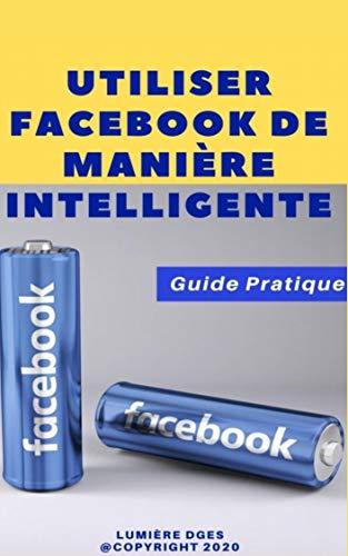 Utiliser Facebook de manière intelligente (Réseaux Sociaux t. 1) (French Edition)