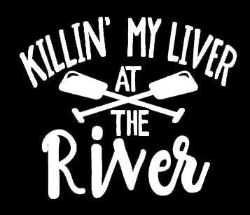 LLI Killin' My Liver at The River | Decal Vinyl Sticker | Cars Trucks Vans Walls Laptop | White | 7.5 x 5.5 in | LLI1405