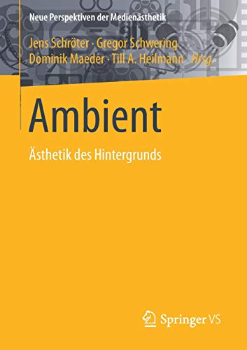 Ambient: Ästhetik des Hintergrunds (Neue Perspektiven der Medienästhetik)