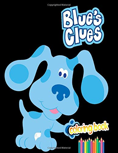 BLUE'S CLUES Coloring Book: Over 44 Pages of High Quality BLUE'S CLUES colouring Designs For Kids And Adults | New Coloring Pages | It Will Be Fun!