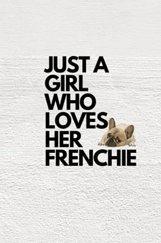 Just a Girl Who Loves Frenchie: Cute Dog & Frenchie Lover Blank Lined Notebook , 110 pages, size 6'x'9