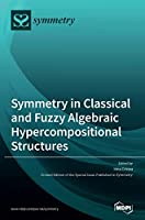 Symmetry in Classical and Fuzzy Algebraic Hypercompositional Structures Front Cover
