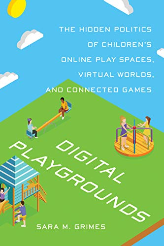 Digital Playgrounds: The Hidden Politics of Children's Online Play Spaces, Virtual Worlds, and Connected Games (Digital Futures)