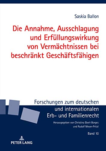 Die Annahme, Ausschlagung und Erfüllungswirkung von Vermächtnissen bei beschränkt Geschäftsfähigen (Forschungen zum deutschen und internationalen Erb- und Familienrecht 10)