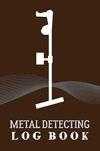 Metal Detecting Logbook: Customized Metal Detector Accessories Book For Bounty Hunter; Metal Detectorist Log Book For Gold Nuggets Hunting; Metal ... Journal; Blank Treasure Hunting Journal