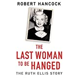 The Last Woman to be Hanged: The Ruth Ellis Story (English Edition)