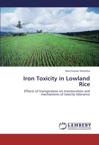 Iron Toxicity in Lowland Rice: Effects of transpiration on translocation and mechanisms of toxicity tolerance