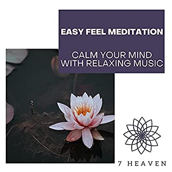 Easy Feel Meditation - Calm Your Mind With Relaxing Music