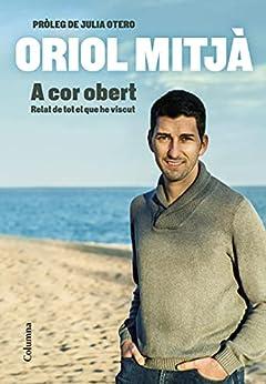A cor obert: Relat de tot el que he viscut. Pròleg de Julia Otero (NO FICCIÓ COLUMNA) (Catalan Edition) PDF EPUB Gratis descargar completo