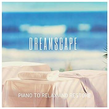 Dreamscape: Piano to Relax and Restore