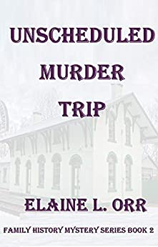 The Unscheduled Murder Trip (Family History Mystery Series Book 2) by [Elaine L. Orr]