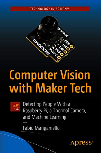 Computer Vision with Maker Tech: Detecting People With a Raspberry Pi, a Thermal Camera, and Machine Learning (English Edition)