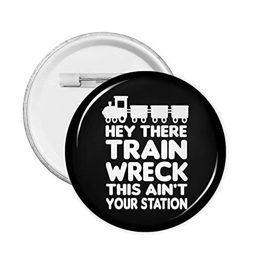 Hey There Train Wreck This Ain'T Your Station-3 - Broche redondo para decoración de ropa para hombres y mujeres