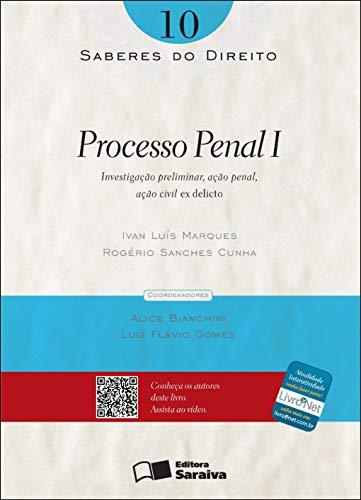 SABERES DO DIREITO 10 - PROCESSO PENAL I: INVESTIGAÇÃO PRELIMINAR, AÇÃO PENAL, AÇÃO CIVIL EX DELICTO