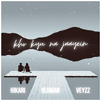 kho kyu na jaayein (feat. Oloman & Hikari)