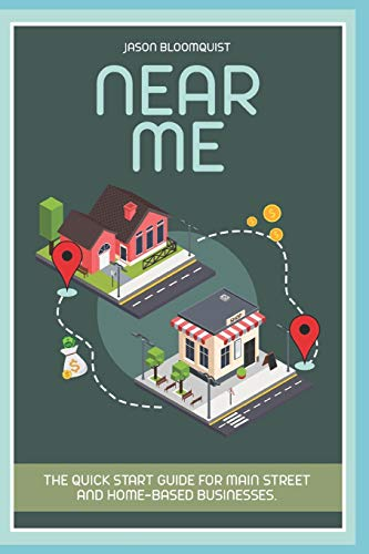 NEAR ME: The Quick Start Guide For Main Street And Home-Based Businesses.