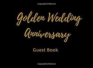 Golden Wedding Anniversary Guest Book: Anniversary Party Guestbook Message & Memory Book (8.25