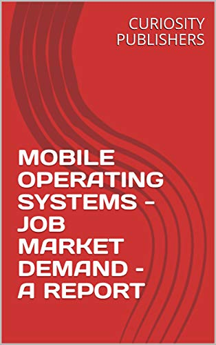 MOBILE OPERATING SYSTEMS - JOB MARKET DEMAND – A REPORT (English Edition)