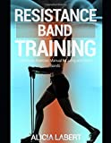 Resistance Bands Training: Total Body Exercise Manual for Long and Short Bands