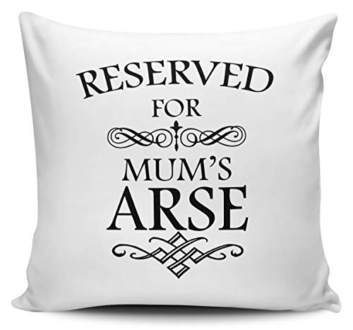 Mum Mumy Pillowcase, Reserved For Mum's Arse Funny Novelty Gift Cushion Cover, 45x45 cm